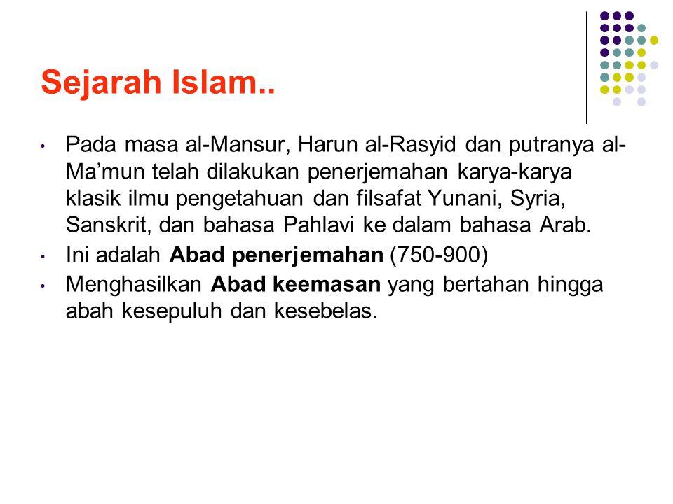 Sejarah Islam.. • Pada masa al-Mansur, Harun al-Rasyid dan putranya al- Ma'mun telah dilakukan penerjemahan karya-karya klasik ilmu pengetahuan dan fi
