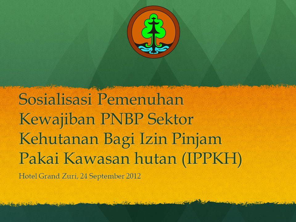 Dasar Hukum  Undang-undang RI No.20 Tahun 1997 tentang PNBP;  Peraturan Pemerintah Nomor 24 Tahun 2010 tentang Penggunaan Kawasan Hutan;  Peraturan Menteri Kehutanan Nomor P.18 Tahun 2011 tentang Pedoman Pinjam Pakai Kawasan Hutan ;  Peraturan Menteri Kehutanan Nomor P.18 Tahun 2007 tentang Petunjuk Teknis Tata Cara Pengenaan, Pemungutan dan Pembayaran Provisi Sumber Daya (PSDH) dan Dana Reboisasi (DR);  Peraturan Menteri Kehutanan Nomor P.14 Tahun 2011 tentang Izin Pemanfaatan Kayu.