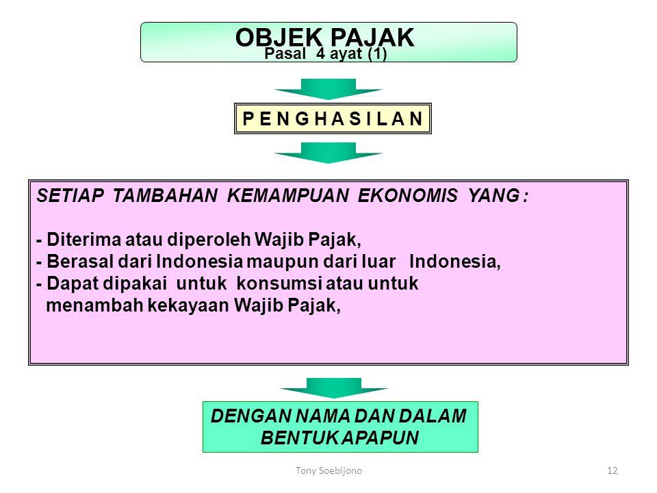 12 SETIAP TAMBAHAN KEMAMPUAN EKONOMIS YANG : - Diterima atau diperoleh Wajib Pajak, - Berasal dari Indonesia maupun dari luar Indonesia, - Dapat dipak