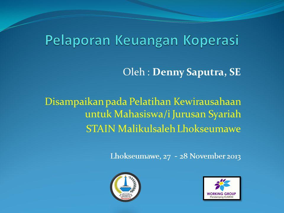 Oleh : Denny Saputra, SE Disampaikan pada Pelatihan Kewirausahaan untuk Mahasiswa/i Jurusan Syariah STAIN Malikulsaleh Lhokseumawe Lhokseumawe, 27 - 2