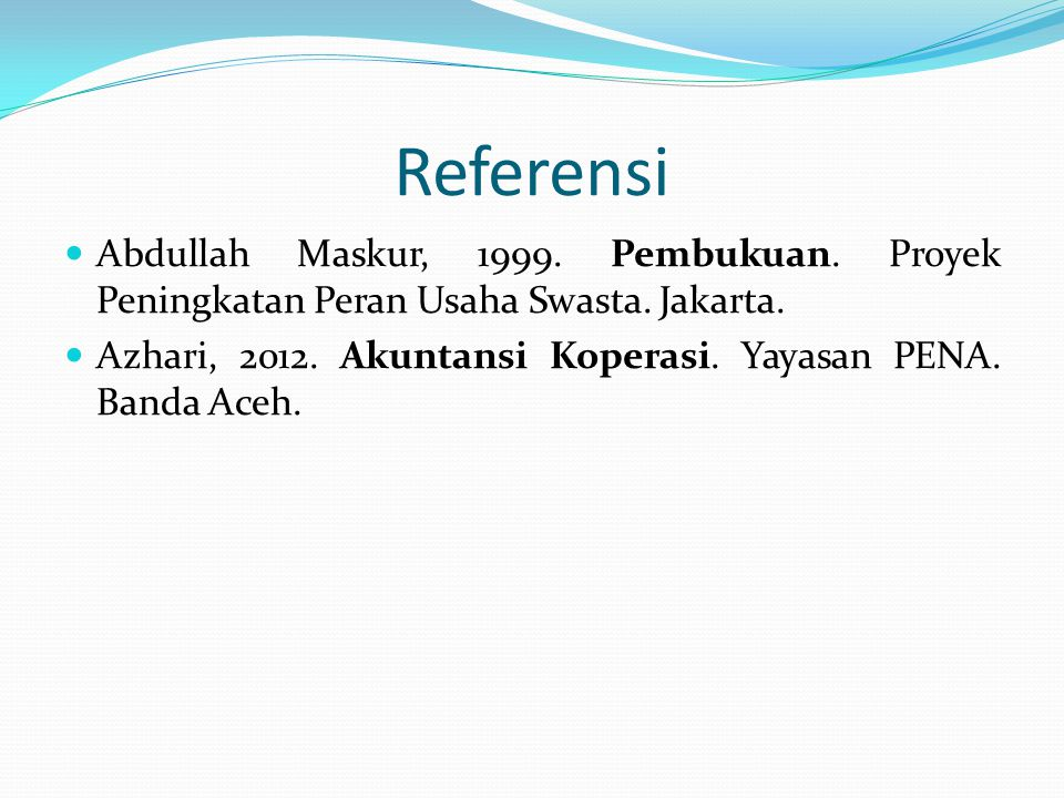 Referensi  Abdullah Maskur, 1999. Pembukuan. Proyek Peningkatan Peran Usaha Swasta. Jakarta.  Azhari, 2012. Akuntansi Koperasi. Yayasan PENA. Banda