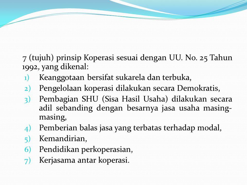 7 (tujuh) prinsip Koperasi sesuai dengan UU. No. 25 Tahun 1992, yang dikenal: 1) Keanggotaan bersifat sukarela dan terbuka, 2) Pengelolaan koperasi di