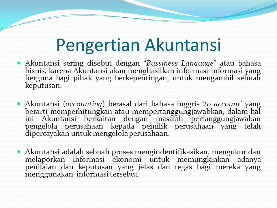 """Pengertian Akuntansi  Akuntansi sering disebut dengan """"Bussiness Language"""" atau bahasa bisnis, karena Akuntansi akan menghasilkan informasi-informasi"""