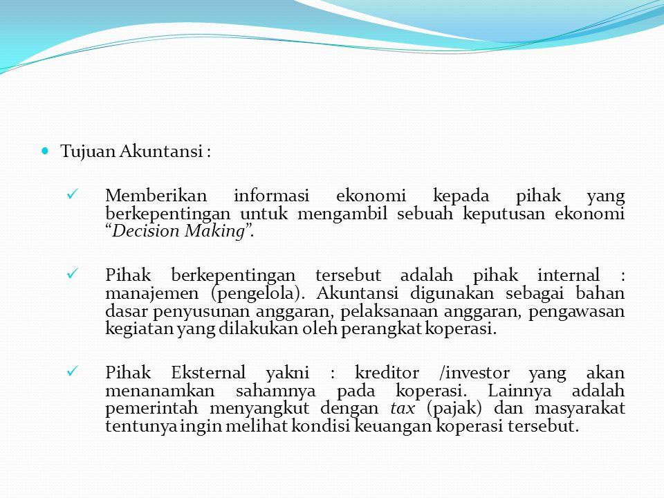 """ Tujuan Akuntansi :  Memberikan informasi ekonomi kepada pihak yang berkepentingan untuk mengambil sebuah keputusan ekonomi """"Decision Making"""".  Pih"""