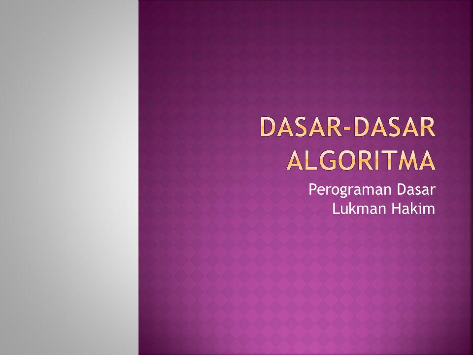 LOGIKA DAN ALGORITMA Diperkenalkan Oleh Ahli Matematika : Abu Ja'far Muhammad Ibnu Musa Al Khawarizmi.