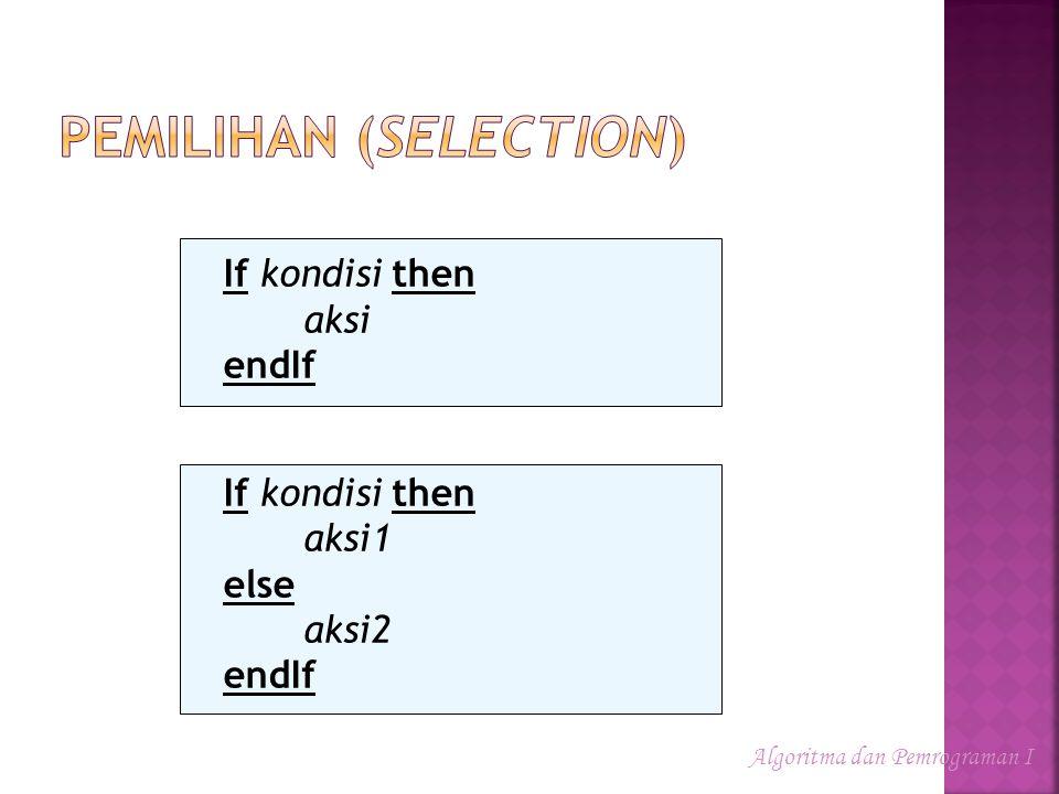 If kondisi then aksi endIf If kondisi then aksi1 else aksi2 endIf Algoritma dan Pemrograman I