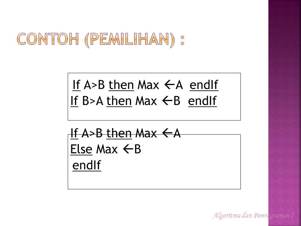 If A>B then Max  A endIf If B>A then Max  B endIf If A>B then Max  A Else Max  B endIf