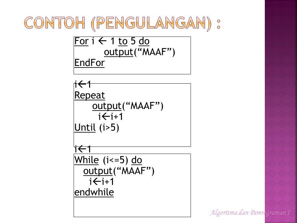 "For i  1 to 5 do output(""MAAF"") EndFor i1i1 Repeat output(""MAAF"") i  i+1 Until (i>5) i1i1 While (i<=5) do output(""MAAF"") i  i+1 endwhile Algori"
