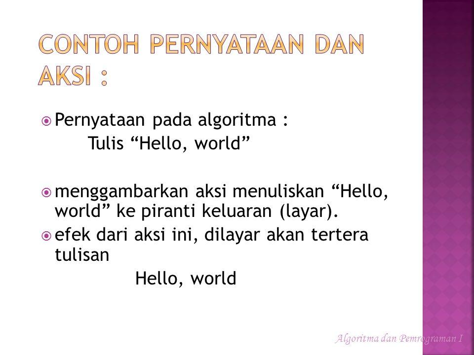 """ Pernyataan pada algoritma : Tulis """"Hello, world""""  menggambarkan aksi menuliskan """"Hello, world"""" ke piranti keluaran (layar).  efek dari aksi ini, d"""