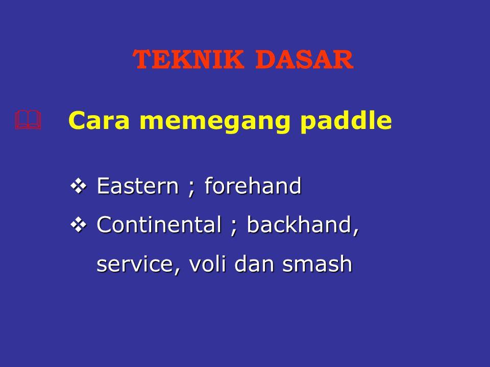  Eastern ; forehand  Continental ; backhand, service, voli dan smash TEKNIK DASAR  Cara memegang paddle