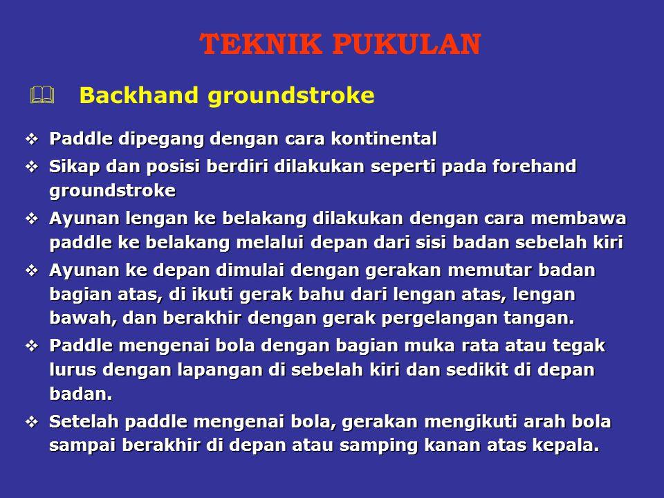  Paddle dipegang dengan cara kontinental  Sikap dan posisi berdiri dilakukan seperti pada forehand groundstroke  Ayunan lengan ke belakang dilakuka