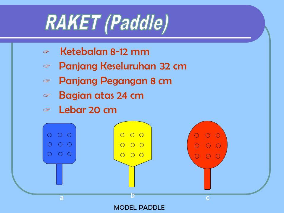  Ketebalan 8-12 mm  Panjang Keseluruhan 32 cm  Panjang Pegangan 8 cm  Bagian atas 24 cm  Lebar 20 cm a b c MODEL PADDLE