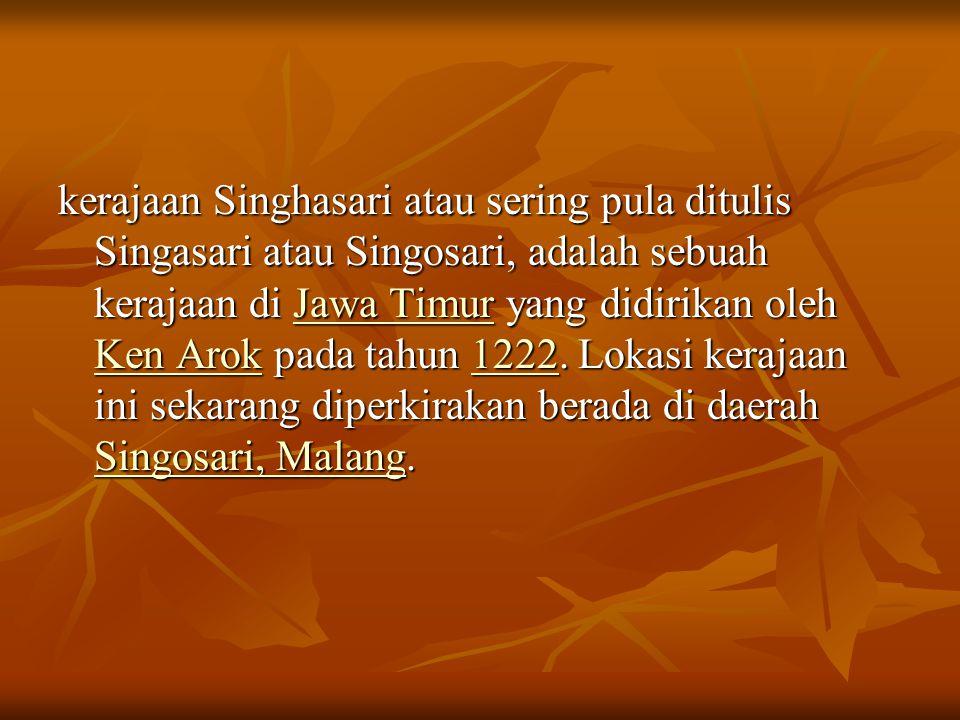 kerajaan Singhasari atau sering pula ditulis Singasari atau Singosari, adalah sebuah kerajaan di Jawa Timur yang didirikan oleh Ken Arok pada tahun 12
