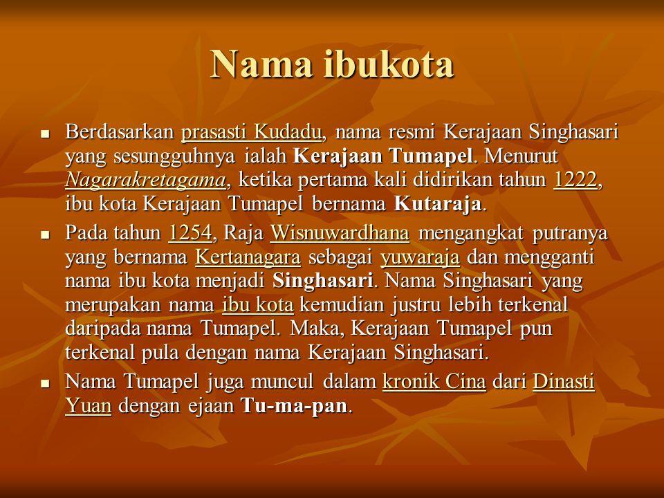 Nama ibukota  Berdasarkan prasasti Kudadu, nama resmi Kerajaan Singhasari yang sesungguhnya ialah Kerajaan Tumapel. Menurut Nagarakretagama, ketika p