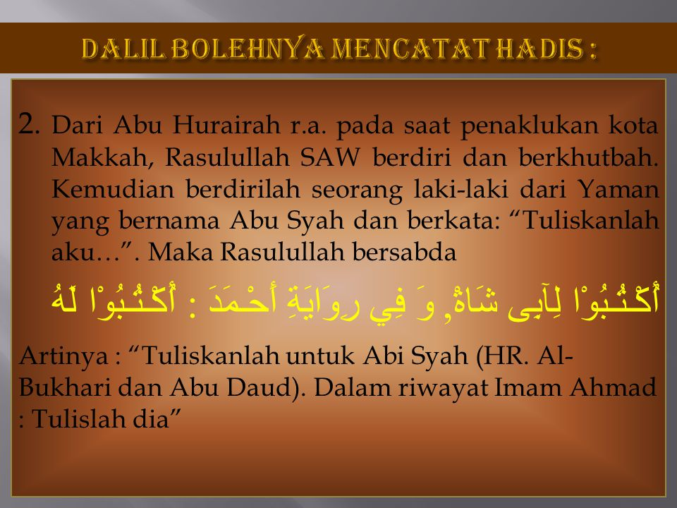 2. Dari Abu Hurairah r.a. pada saat penaklukan kota Makkah, Rasulullah SAW berdiri dan berkhutbah. Kemudian berdirilah seorang laki-laki dari Yaman ya