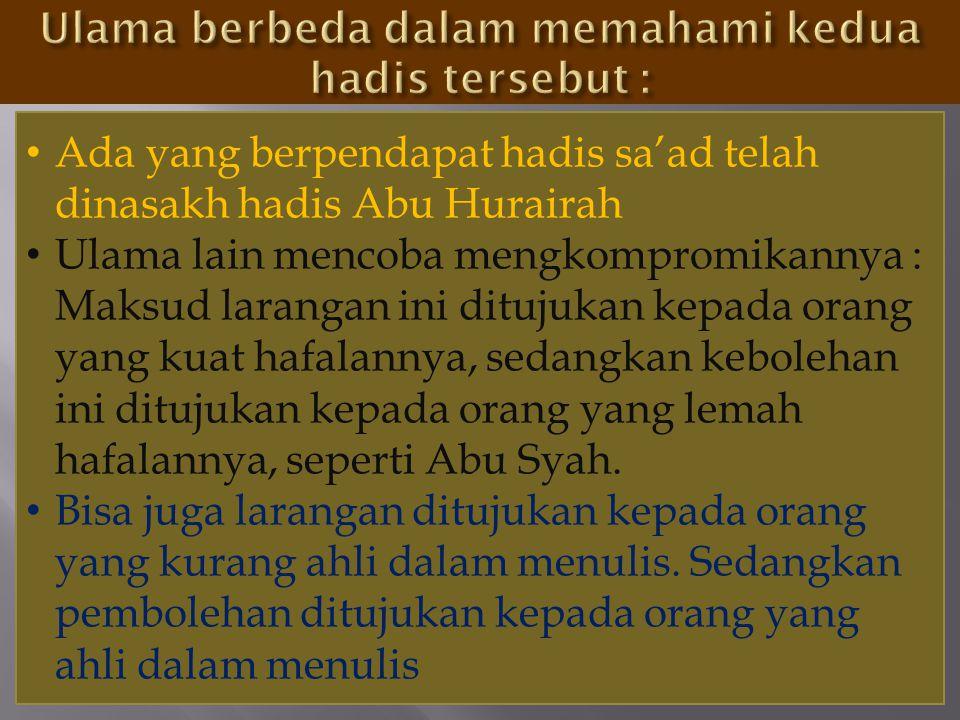•A•Ada yang berpendapat hadis sa'ad telah dinasakh hadis Abu Hurairah •U•Ulama lain mencoba mengkompromikannya : Maksud larangan ini ditujukan kepada