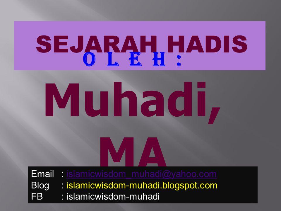 SEJARAH HADIS O l e h : Muhadi, MA Email : islamicwisdom_muhadi@yahoo.comislamicwisdom_muhadi@yahoo.com Blog : islamicwisdom-muhadi.blogspot.com FB :