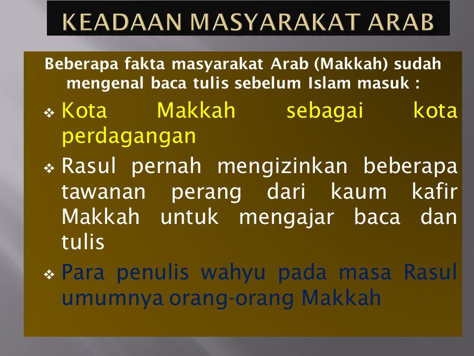 Beberapa fakta masyarakat Arab (Makkah) sudah mengenal baca tulis sebelum Islam masuk :  Kota Makkah sebagai kota perdagangan  Rasul pernah mengizin