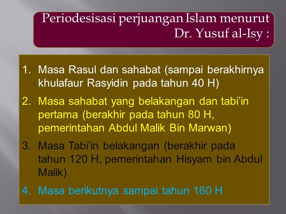 Periodesisasi perjuangan Islam menurut Dr. Yusuf al-Isy : 1.Masa Rasul dan sahabat (sampai berakhirnya khulafaur Rasyidin pada tahun 40 H) 2.Masa saha