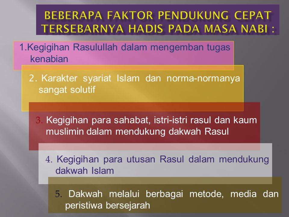 1.Kegigihan Rasulullah dalam mengemban tugas kenabian 2. Karakter syariat Islam dan norma-normanya sangat solutif 3. Kegigihan para sahabat, istri-ist
