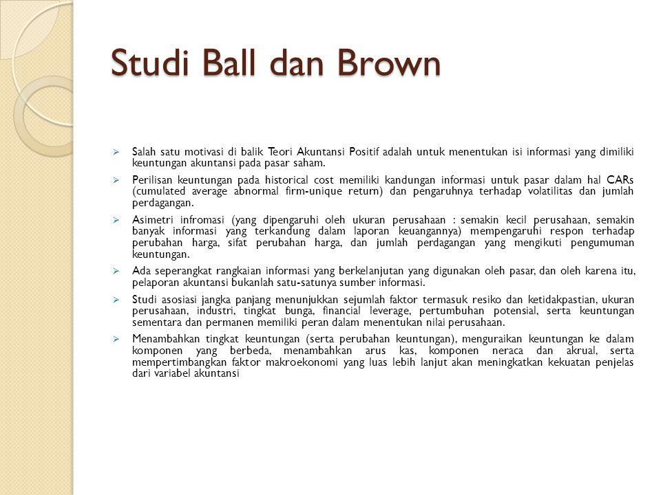 Studi Ball dan Brown  Salah satu motivasi di balik Teori Akuntansi Positif adalah untuk menentukan isi informasi yang dimiliki keuntungan akuntansi p