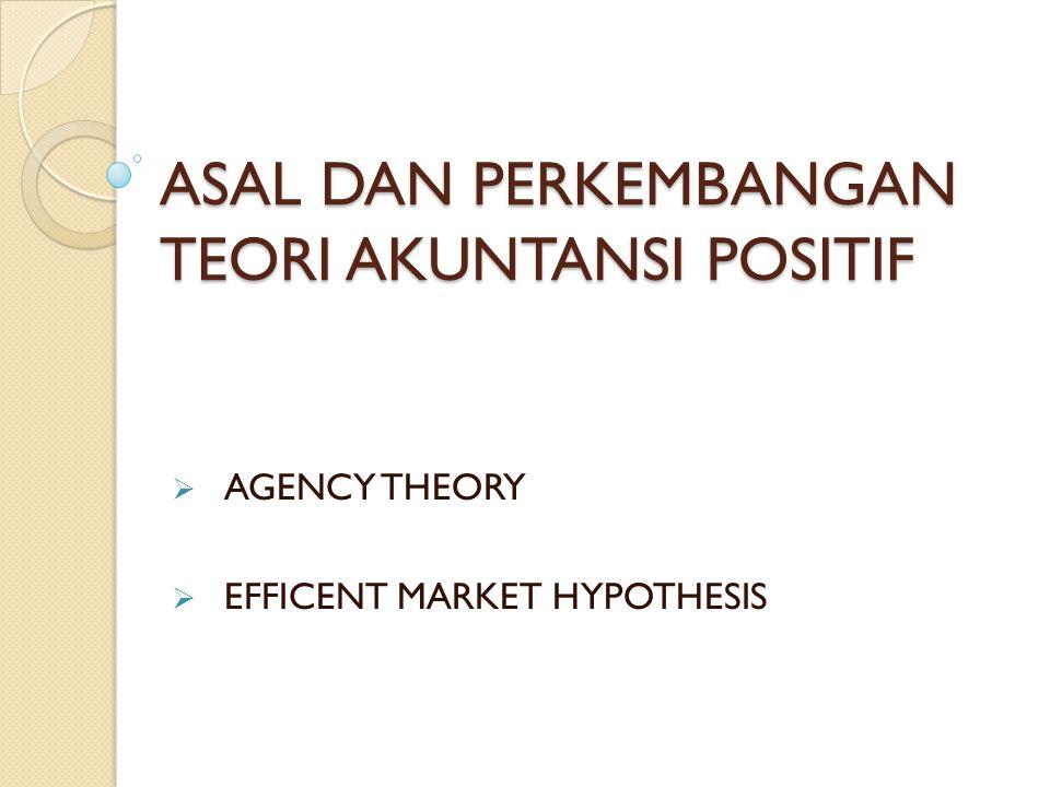 POSITIVE ACCOUNTING THEORY VS NOMARTIVE THEORY  Teori Akuntansi Positif  Apa Adanya (What it is)  Teori Normativ  Seharusnya Demikian (it should be)