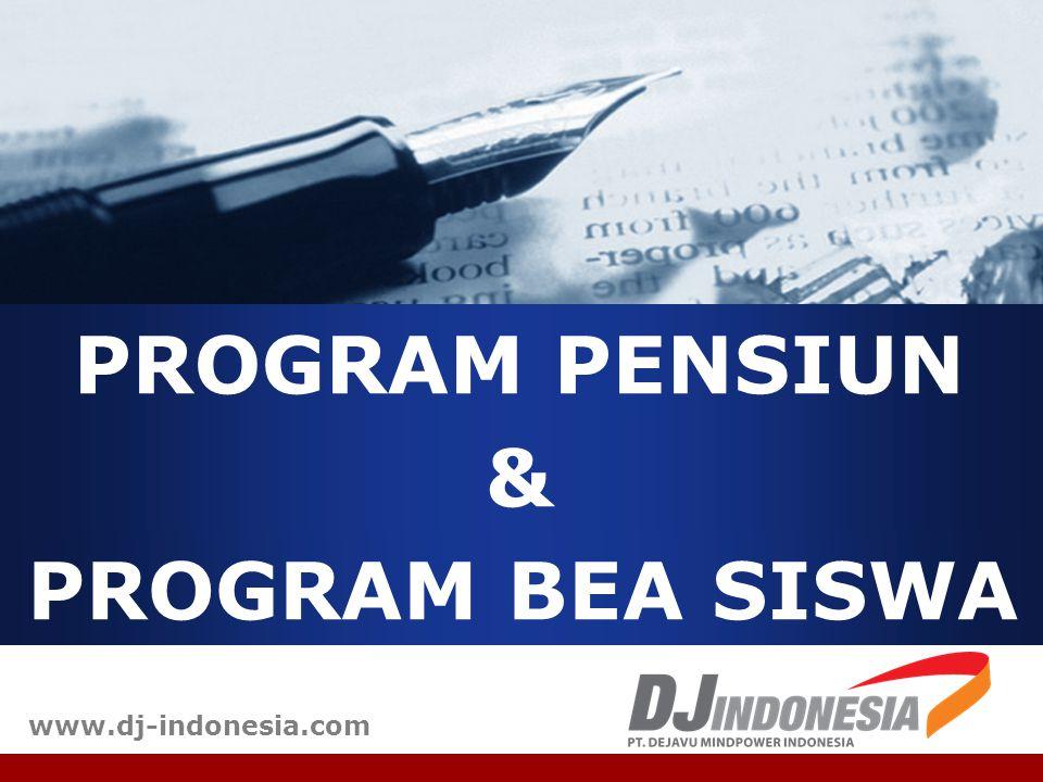 PROGRAM PENSIUN www.dj-indonesia.com PROGRAM BEA SISWA &