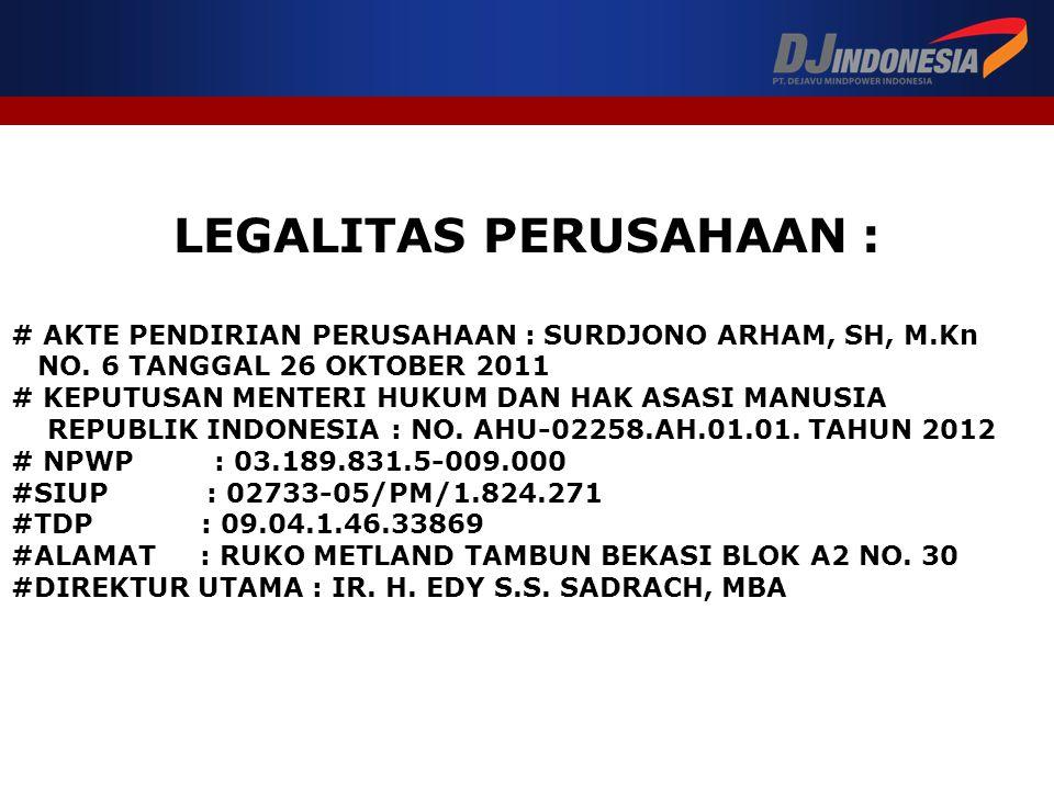 LEGALITAS PERUSAHAAN : # AKTE PENDIRIAN PERUSAHAAN : SURDJONO ARHAM, SH, M.Kn NO. 6 TANGGAL 26 OKTOBER 2011 # KEPUTUSAN MENTERI HUKUM DAN HAK ASASI MA