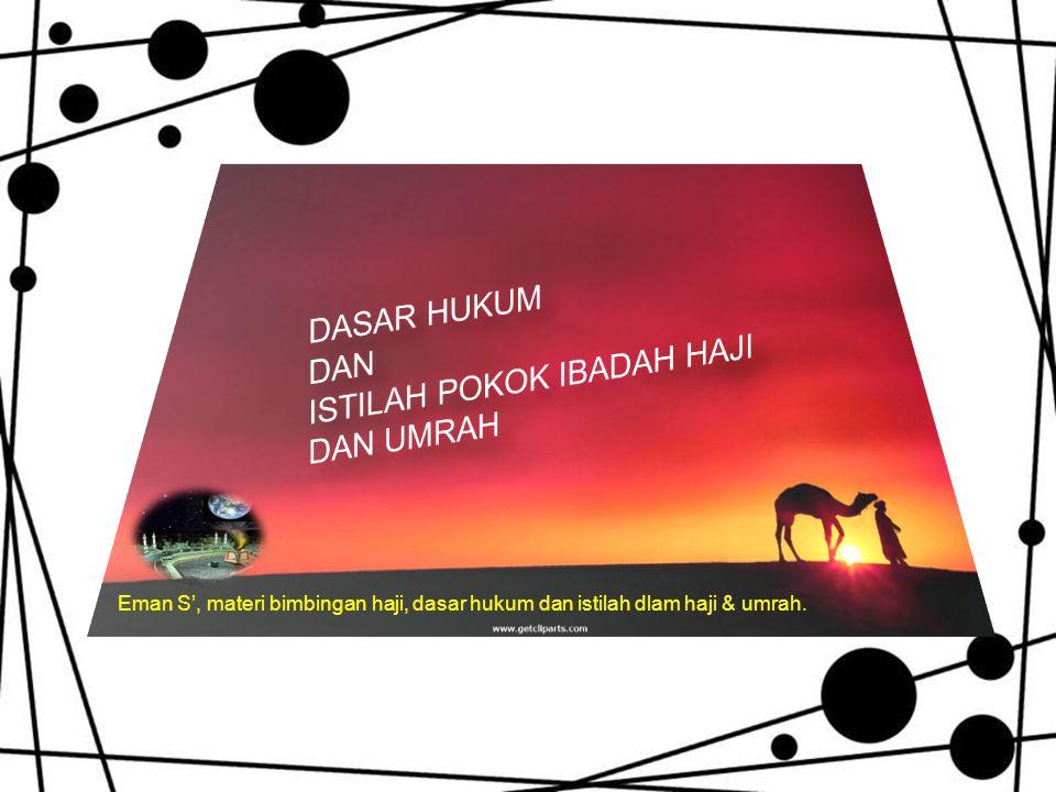 Eman S', materi bimbingan haji, dasar hukum dan istilah dlam haji & umrah.