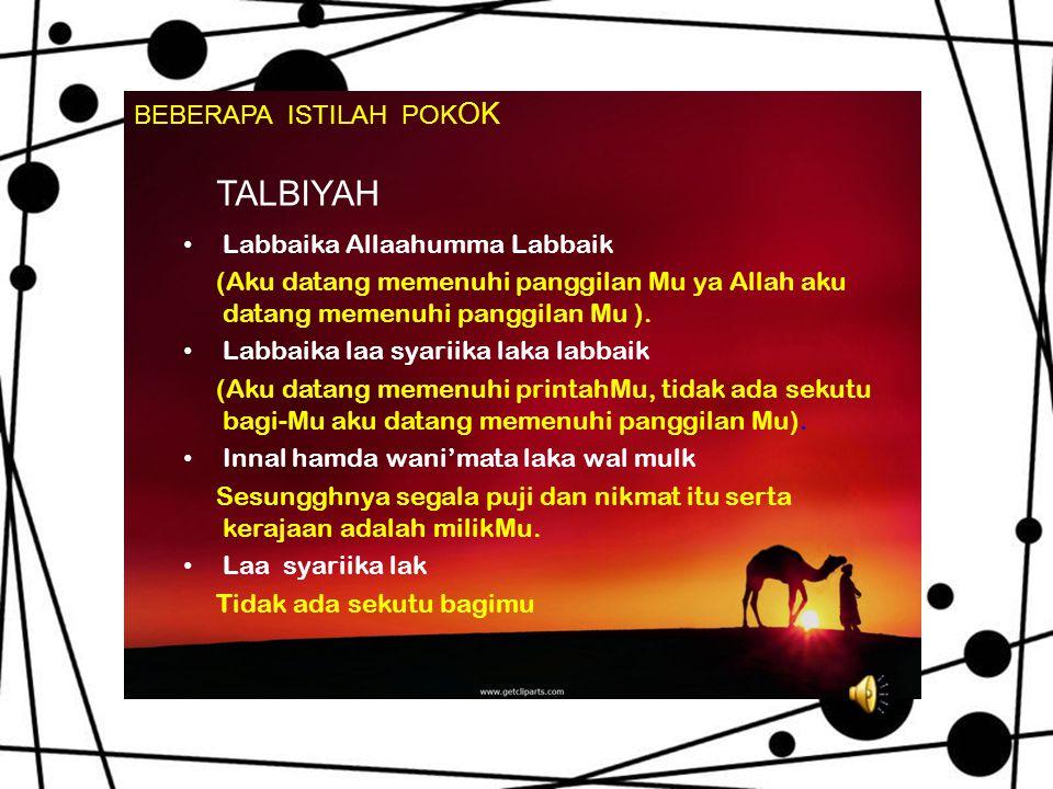 TALBIYAH • Labbaika Allaahumma Labbaik (Aku datang memenuhi panggilan Mu ya Allah aku datang memenuhi panggilan Mu ).