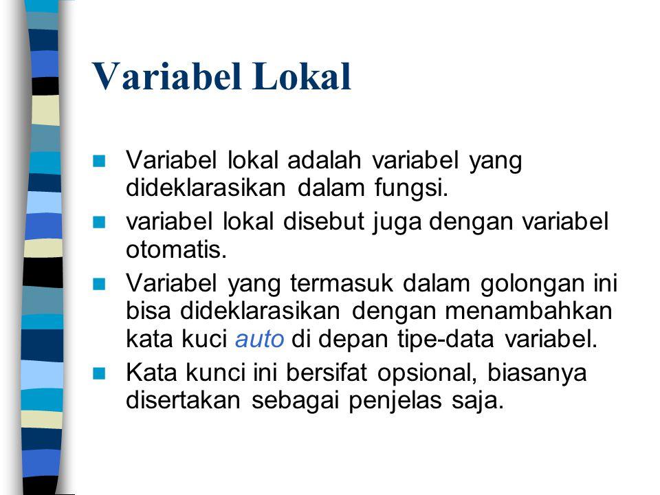 Variabel Lokal  Variabel lokal adalah variabel yang dideklarasikan dalam fungsi.  variabel lokal disebut juga dengan variabel otomatis.  Variabel y