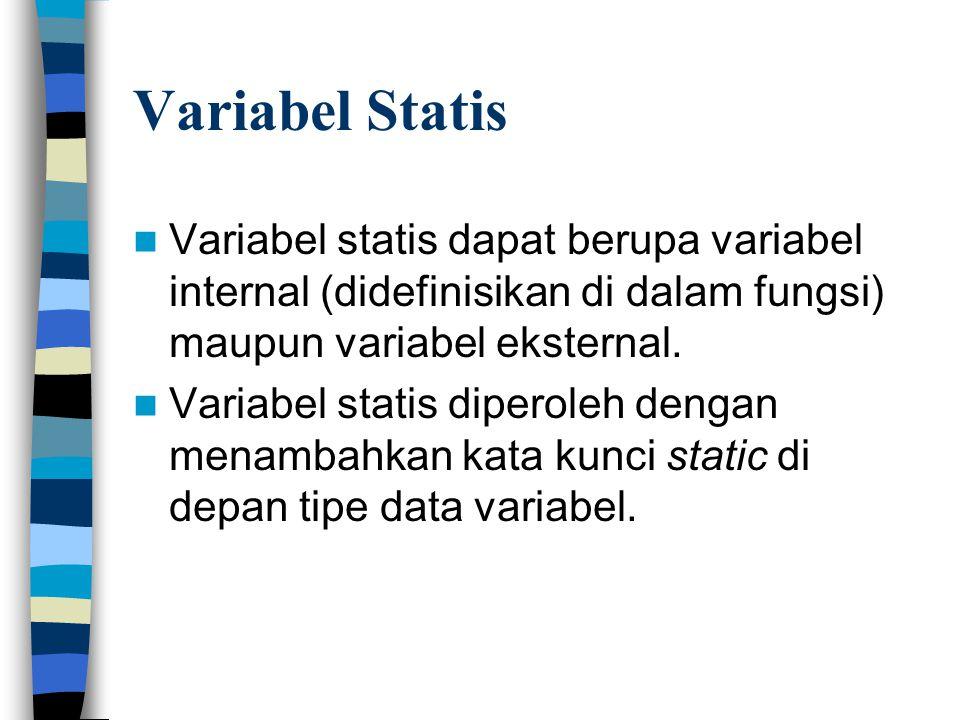 Variabel Statis  Variabel statis dapat berupa variabel internal (didefinisikan di dalam fungsi) maupun variabel eksternal.  Variabel statis diperole