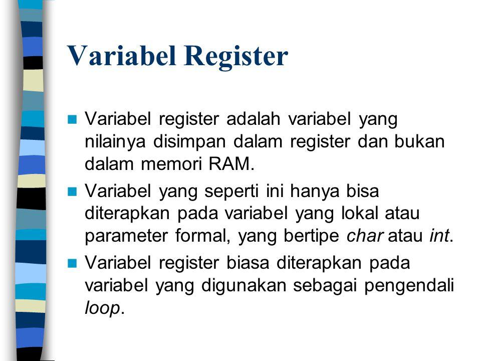 Variabel Register  Variabel register adalah variabel yang nilainya disimpan dalam register dan bukan dalam memori RAM.  Variabel yang seperti ini ha