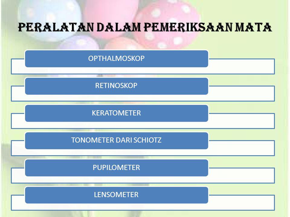Peralatan Dalam Pemeriksaan Mata OPTHALMOSKOPRETINOSKOPKERATOMETERTONOMETER DARI SCHIOTZPUPILOMETERLENSOMETER