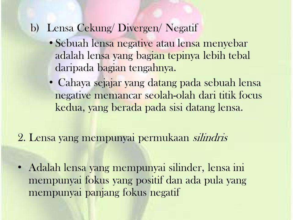 b)Lensa Cekung/ Divergen/ Negatif • Sebuah lensa negative atau lensa menyebar adalah lensa yang bagian tepinya lebih tebal daripada bagian tengahnya.