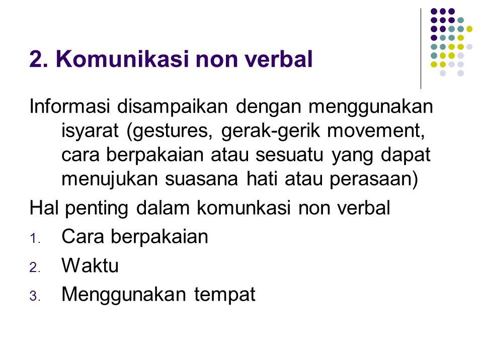 2. Komunikasi non verbal Informasi disampaikan dengan menggunakan isyarat (gestures, gerak-gerik movement, cara berpakaian atau sesuatu yang dapat men
