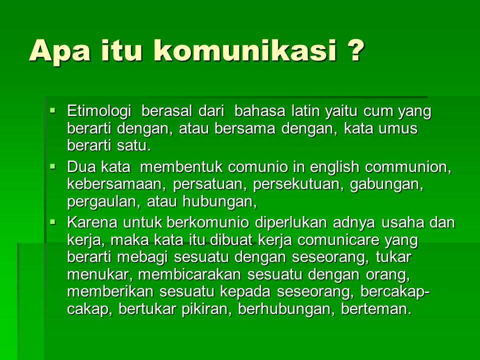 Apa itu komunikasi ?  Etimologi berasal dari bahasa latin yaitu cum yang berarti dengan, atau bersama dengan, kata umus berarti satu.  Dua kata memb