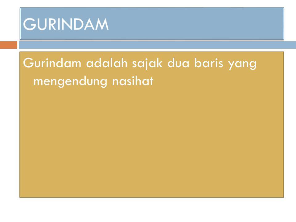 Gurindam adalah sajak dua baris yang mengendung nasihat
