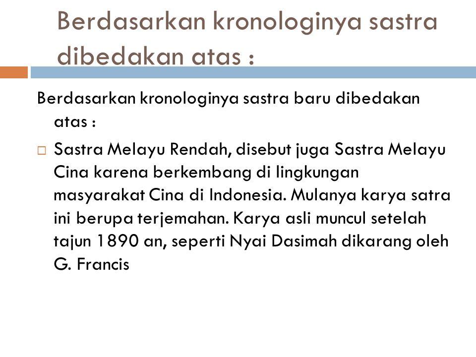 Berdasarkan kronologinya sastra dibedakan atas : Berdasarkan kronologinya sastra baru dibedakan atas :  Sastra Melayu Rendah, disebut juga Sastra Mel