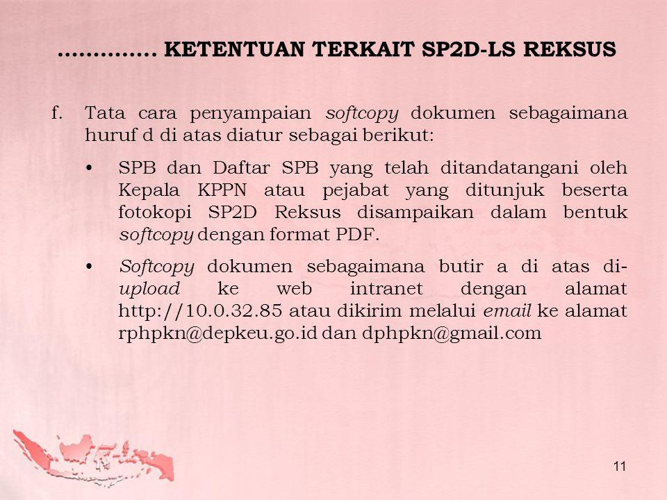 ………….. KETENTUAN TERKAIT SP2D-LS REKSUS f.Tata cara penyampaian softcopy dokumen sebagaimana huruf d di atas diatur sebagai berikut: •SPB dan Daftar S