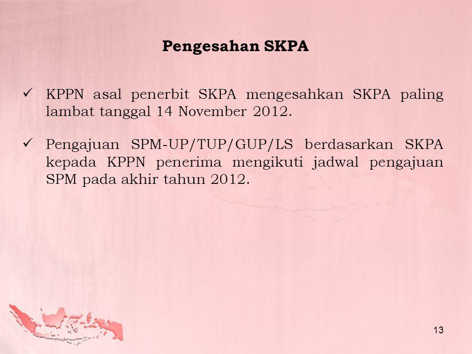 Pengesahan SKPA  KPPN asal penerbit SKPA mengesahkan SKPA paling lambat tanggal 14 November 2012.  Pengajuan SPM-UP/TUP/GUP/LS berdasarkan SKPA kepa