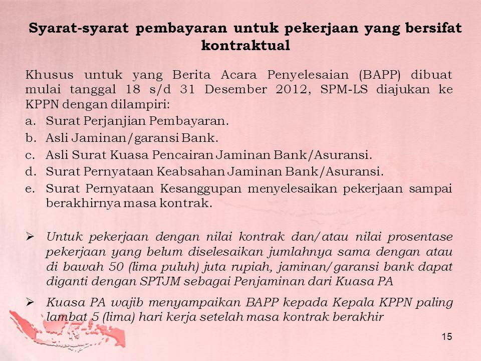 Khusus untuk yang Berita Acara Penyelesaian (BAPP) dibuat mulai tanggal 18 s/d 31 Desember 2012, SPM-LS diajukan ke KPPN dengan dilampiri: a.Surat Perjanjian Pembayaran.