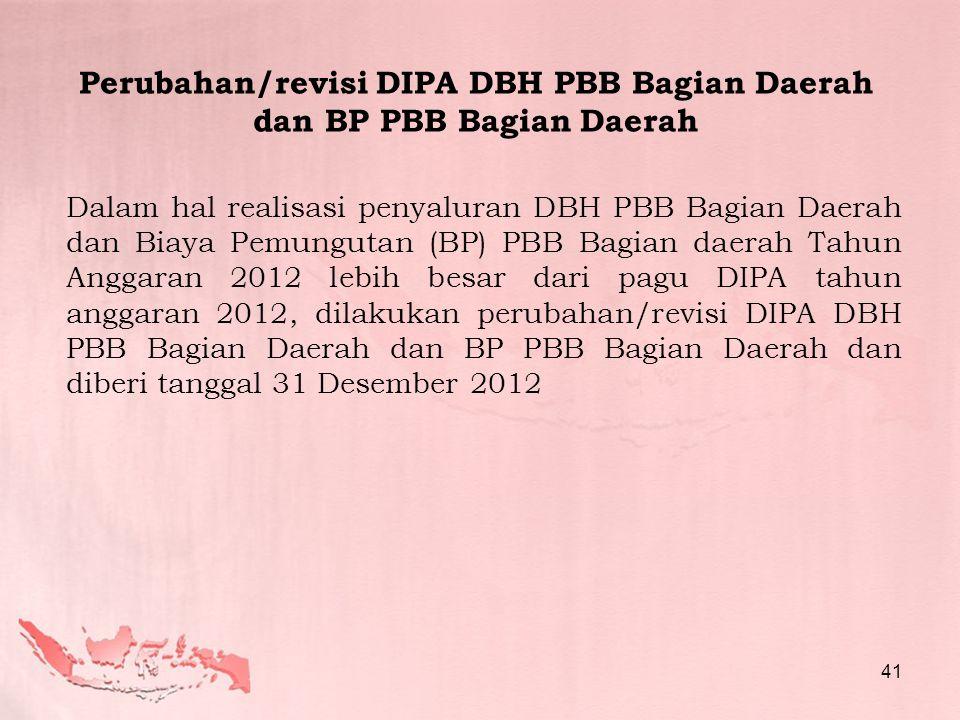 Dalam hal realisasi penyaluran DBH PBB Bagian Daerah dan Biaya Pemungutan (BP) PBB Bagian daerah Tahun Anggaran 2012 lebih besar dari pagu DIPA tahun