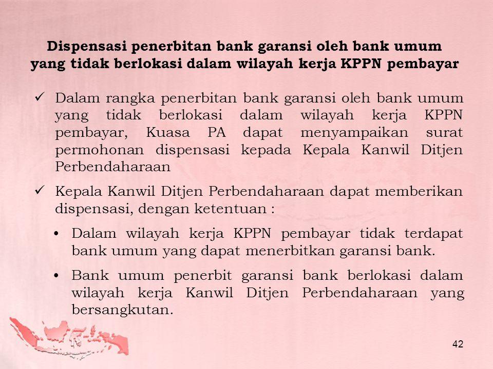  Dalam rangka penerbitan bank garansi oleh bank umum yang tidak berlokasi dalam wilayah kerja KPPN pembayar, Kuasa PA dapat menyampaikan surat permoh