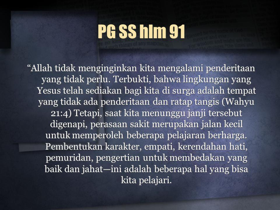 """PG SS hlm 91 """"Allah tidak menginginkan kita mengalami penderitaan yang tidak perlu. Terbukti, bahwa lingkungan yang Yesus telah sediakan bagi kita di"""