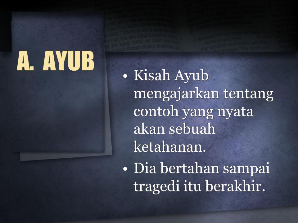 A. AYUB •Kisah Ayub mengajarkan tentang contoh yang nyata akan sebuah ketahanan. •Dia bertahan sampai tragedi itu berakhir. •Kisah Ayub mengajarkan te