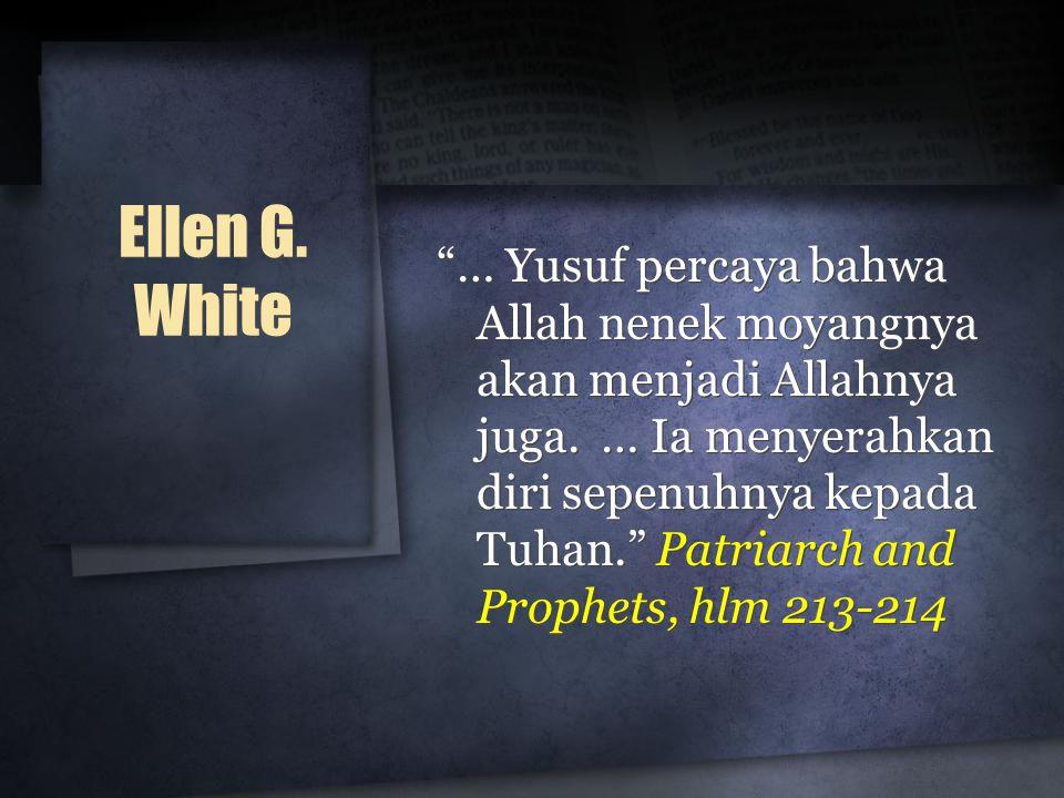 """Ellen G. White """"… Yusuf percaya bahwa Allah nenek moyangnya akan menjadi Allahnya juga. … Ia menyerahkan diri sepenuhnya kepada Tuhan."""" Patriarch and"""