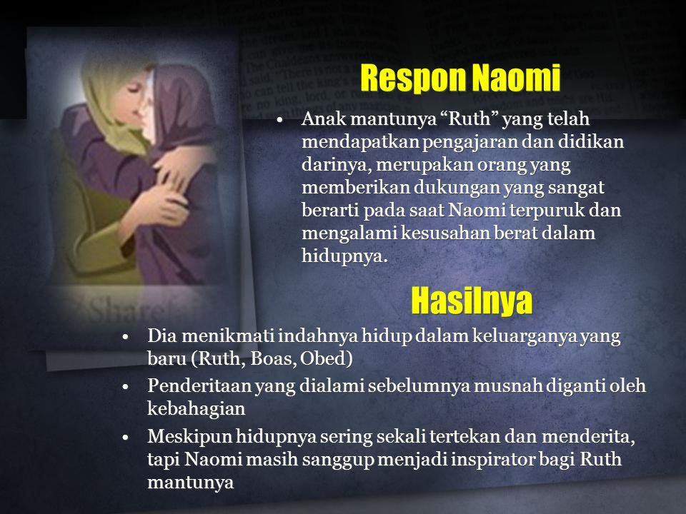 """Respon Naomi •Anak mantunya """"Ruth"""" yang telah mendapatkan pengajaran dan didikan darinya, merupakan orang yang memberikan dukungan yang sangat berarti"""