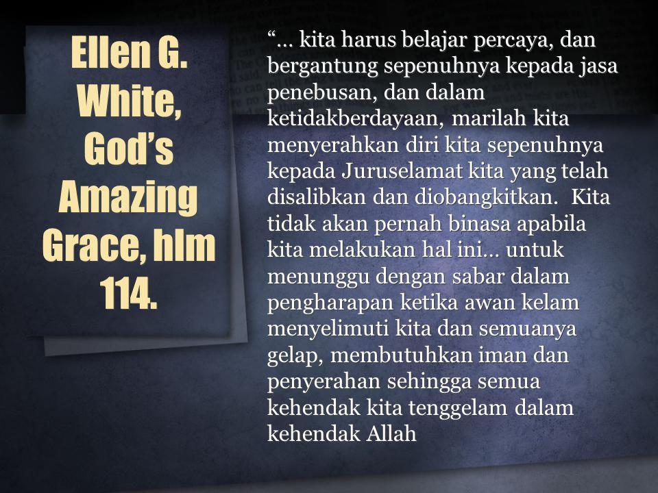 Ellen G. White, God's Amazing Grace, hlm 114.