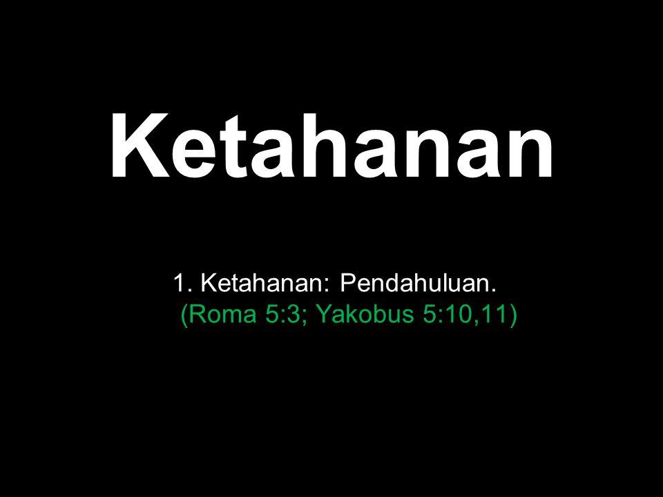 Black Ketahanan 1. Ketahanan: Pendahuluan. (Roma 5:3; Yakobus 5:10,11)